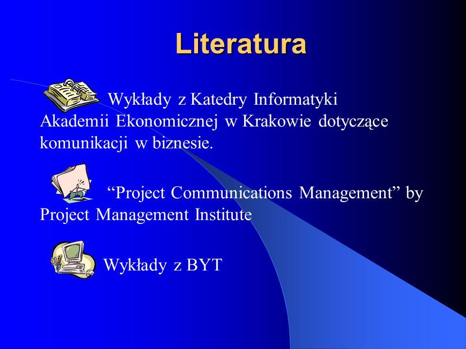 Literatura Wykłady z Katedry Informatyki Akademii Ekonomicznej w Krakowie dotyczące komunikacji w biznesie. Project Communications Management by Proje