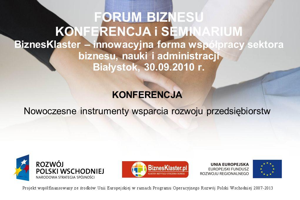 FORUM BIZNESU KONFERENCJA i SEMINARIUM BiznesKlaster – innowacyjna forma współpracy sektora biznesu, nauki i administracji Białystok, 30.09.2010 r.