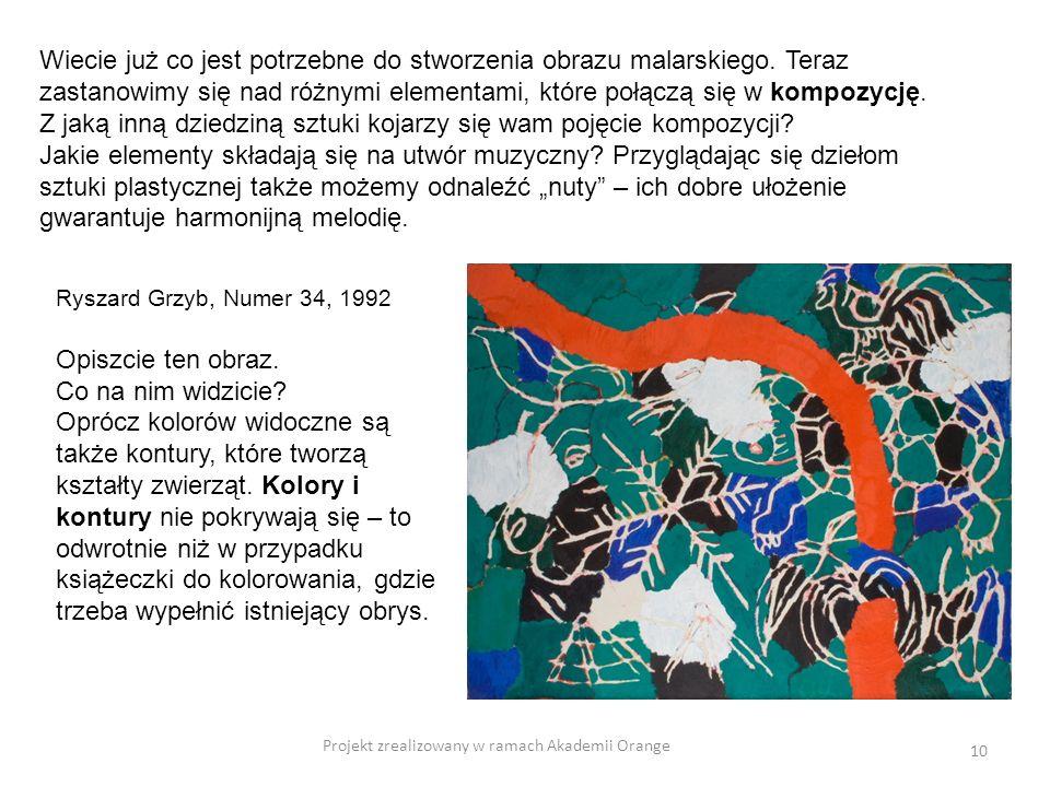 Projekt zrealizowany w ramach Akademii Orange 10 Wiecie już co jest potrzebne do stworzenia obrazu malarskiego. Teraz zastanowimy się nad różnymi elem