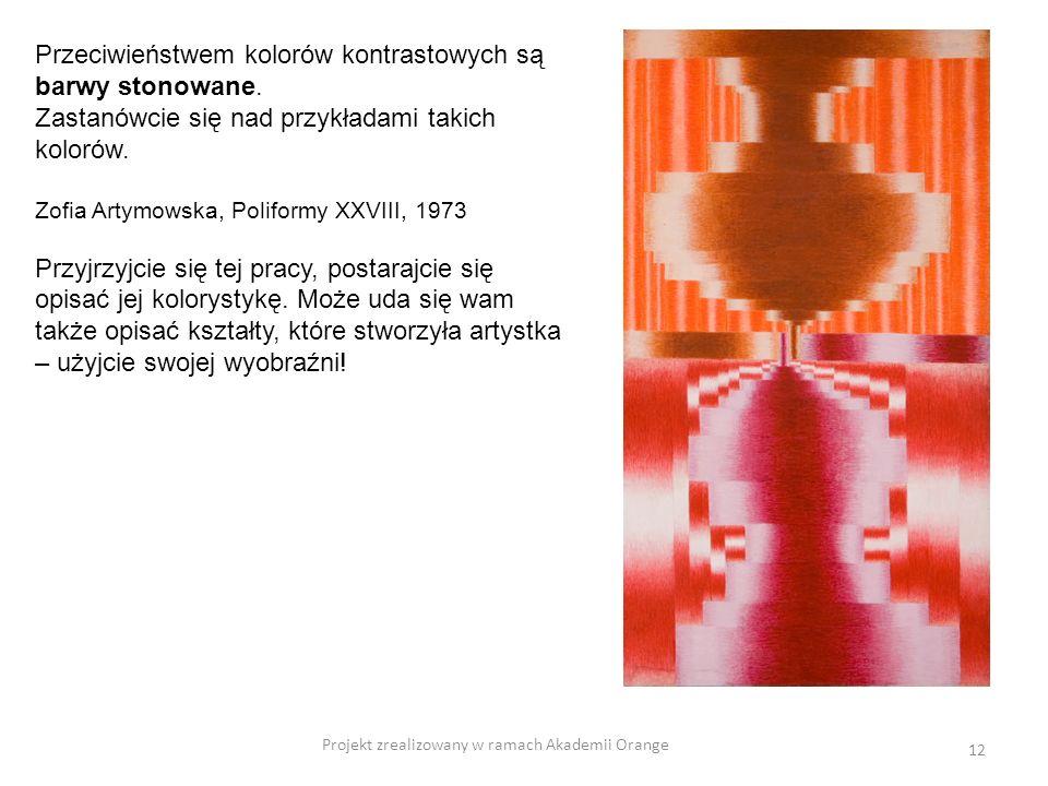 Projekt zrealizowany w ramach Akademii Orange 12 Przeciwieństwem kolorów kontrastowych są barwy stonowane. Zastanówcie się nad przykładami takich kolo