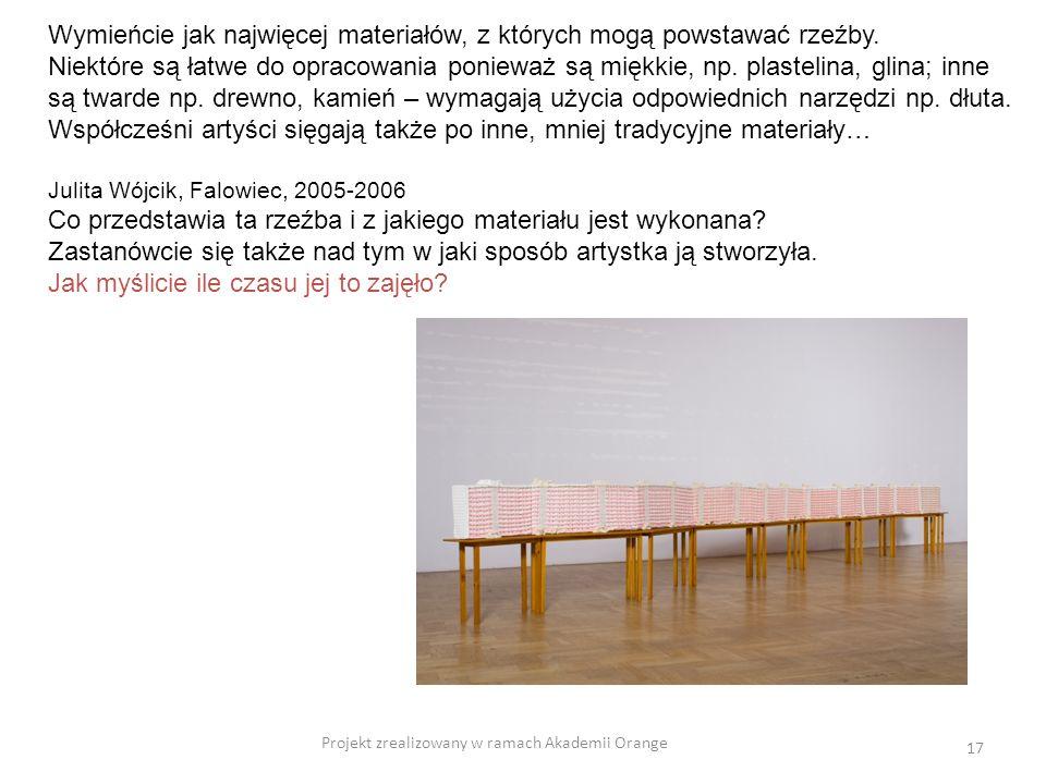 Projekt zrealizowany w ramach Akademii Orange 17 Wymieńcie jak najwięcej materiałów, z których mogą powstawać rzeźby. Niektóre są łatwe do opracowania