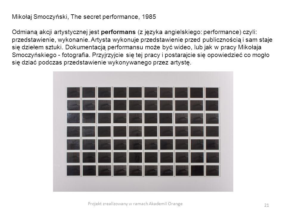 Projekt zrealizowany w ramach Akademii Orange 21 Mikołaj Smoczyński, The secret performance, 1985 Odmianą akcji artystycznej jest performans (z języka
