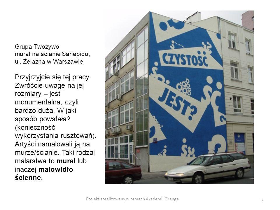 Projekt zrealizowany w ramach Akademii Orange 7 Grupa Twożywo mural na ścianie Sanepidu, ul. Żelazna w Warszawie Przyjrzyjcie się tej pracy. Zwróćcie