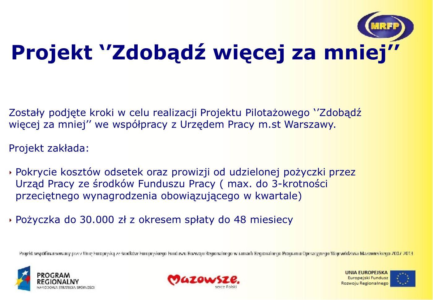Zostały podjęte kroki w celu realizacji Projektu Pilotażowego Zdobądź więcej za mniej we współpracy z Urzędem Pracy m.st Warszawy. Projekt zakłada: Po