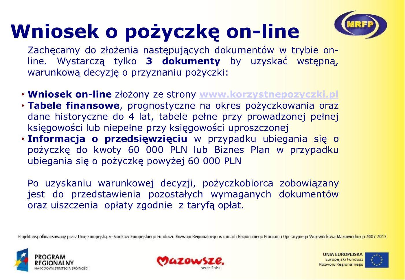Zachęcamy do złożenia następujących dokumentów w trybie on- line. Wystarczą tylko 3 dokumenty by uzyskać wstępną, warunkową decyzję o przyznaniu pożyc