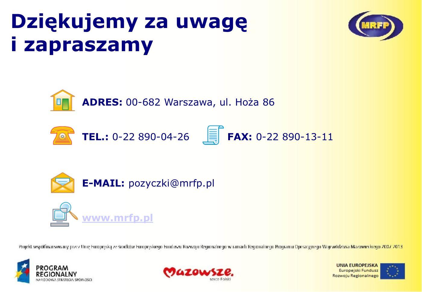 ADRES: 00-682 Warszawa, ul. Hoża 86 TEL.: 0-22 890-04-26 FAX: 0-22 890-13-11 E-MAIL: pozyczki@mrfp.pl www.mrfp.pl Dziękujemy za uwagę i zapraszamy