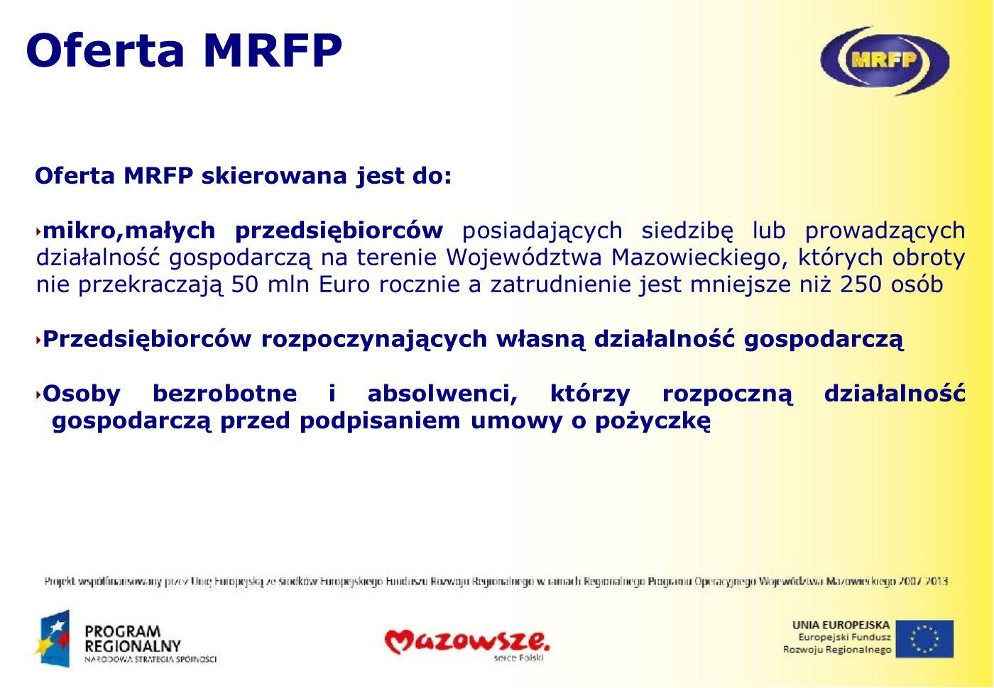 Oferta MRFP skierowana jest do: mikro,małych przedsiębiorców posiadających siedzibę lub prowadzących działalność gospodarczą na terenie Województwa Ma