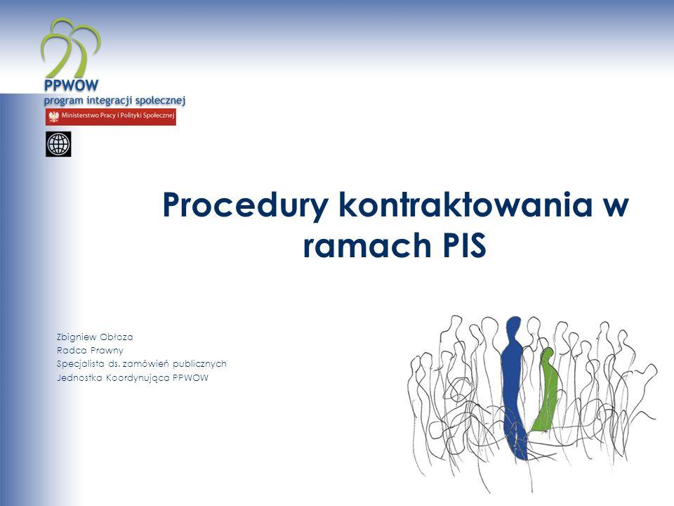 Procedury kontraktowania w ramach PIS Zbigniew Obłoza Radca Prawny Specjalista ds. zamówień publicznych Jednostka Koordynująca PPWOW