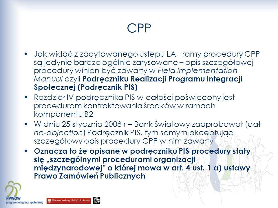 Procedury CPP W ramach procedury CPP przewiduje się 3 tryby kontraktowania usług w ramach PIS: 1.Tryb kontraktowania oparty o zapisach ustawy o pomocy społecznej (CPP-UPS) 2.Tryb kontraktowania oparty o zapisach ustawy o pożytku publicznym i woluntariacie (CPP-UPPW) 3.Tryb szczególny CPP (SCPP) 3.1.