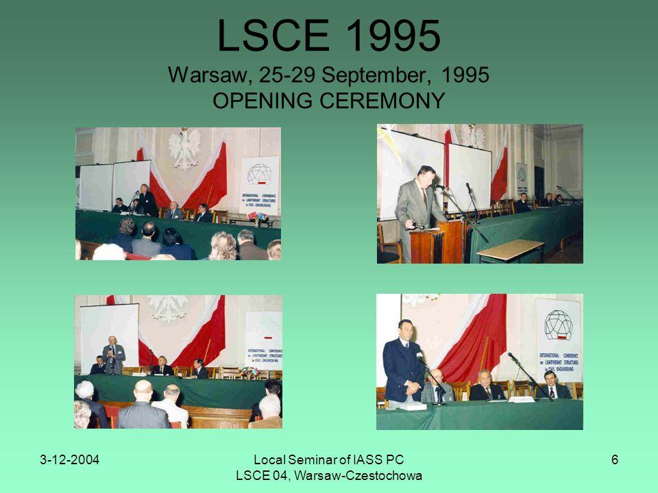 3-12-2004Local Seminar of IASS PC LSCE 04, Warsaw-Czestochowa 7 LSCE – TEN YEARS - International Conference, 25-29.09.1995, Warsaw - Local Seminar of IASS PC, 6.12.1996,Warsaw - Local Seminar of IASS PC, 5.12.1997,Warsaw - Internat.Colloquium of IASS PC, 30.11-4.12.1998, Warsaw - Local Seminar of IASS PC, 3.12.1999,Warsaw - Local Seminar of IASS PC, 1.12.2000,Warsaw-Cracow - Local Seminar of IASS PC, 7.12.2001,Warsaw-Wrocław - Internat.