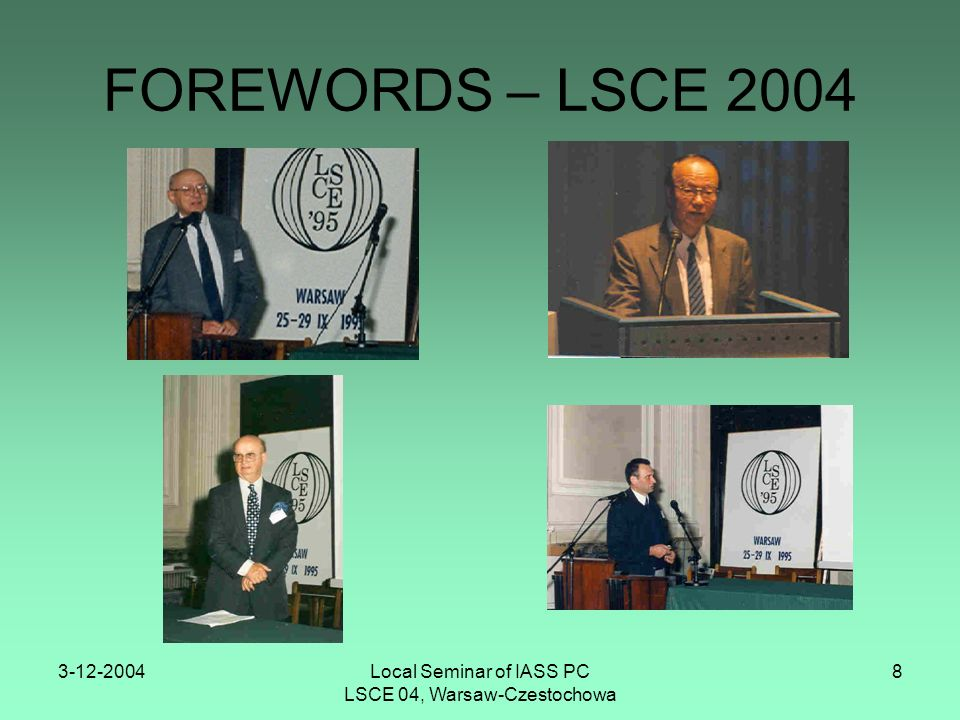 3-12-2004Local Seminar of IASS PC LSCE 04, Warsaw-Czestochowa 8 FOREWORDS – LSCE 2004
