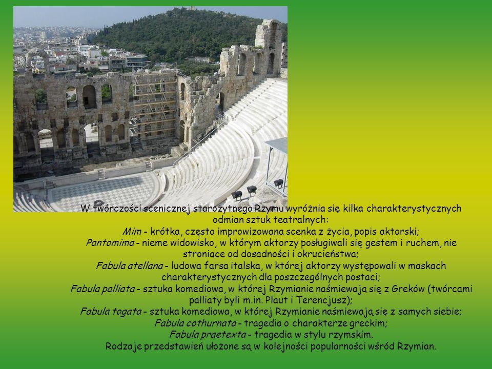 W twórczości scenicznej starożytnego Rzymu wyróżnia się kilka charakterystycznych odmian sztuk teatralnych: Mim - krótka, często improwizowana scenka