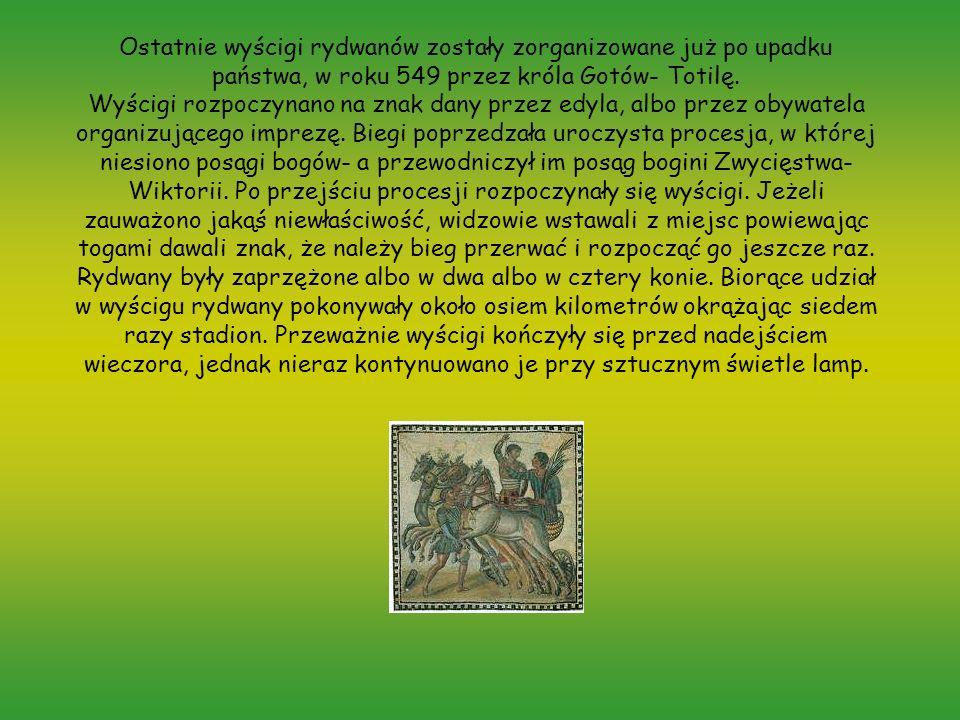 Ostatnie wyścigi rydwanów zostały zorganizowane już po upadku państwa, w roku 549 przez króla Gotów- Totilę. Wyścigi rozpoczynano na znak dany przez e