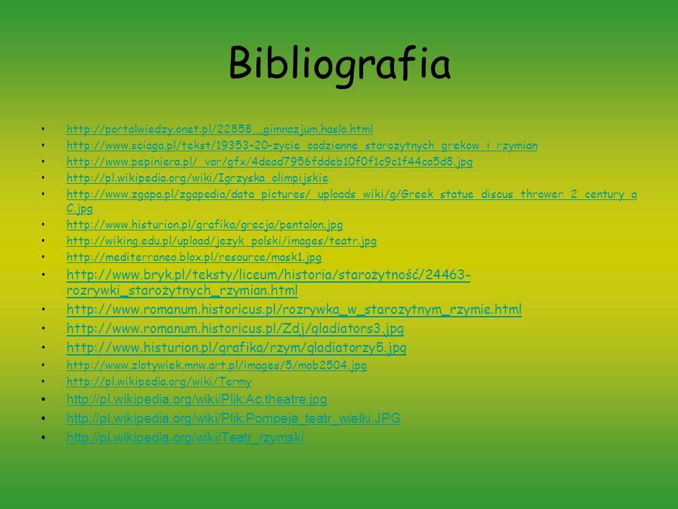 Bibliografia http://portalwiedzy.onet.pl/22858,,,,gimnazjum,haslo.html http://www.sciaga.pl/tekst/19353-20-zycie_codzienne_starozytnych_grekow_i_rzymi