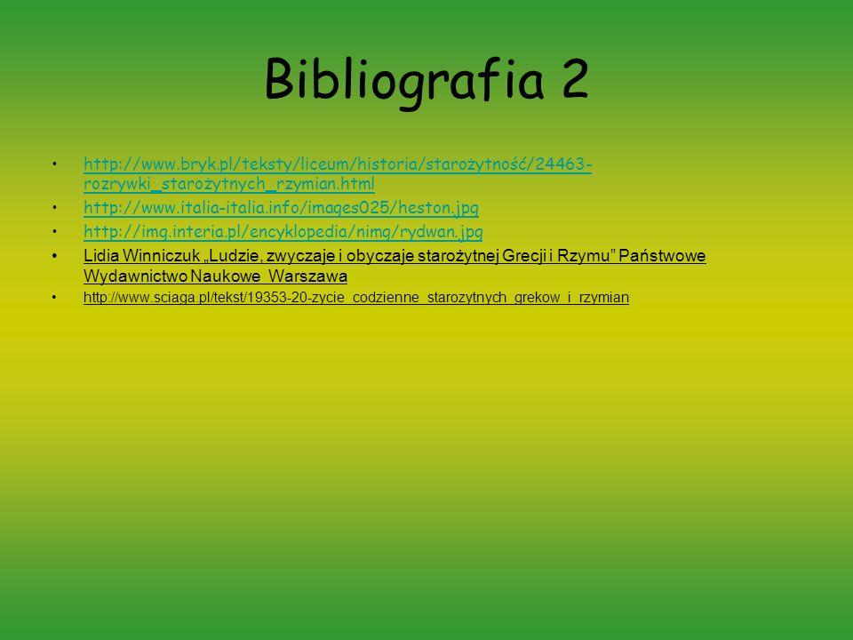 Bibliografia 2 http://www.bryk.pl/teksty/liceum/historia/starożytność/24463- rozrywki_starożytnych_rzymian.htmlhttp://www.bryk.pl/teksty/liceum/histor