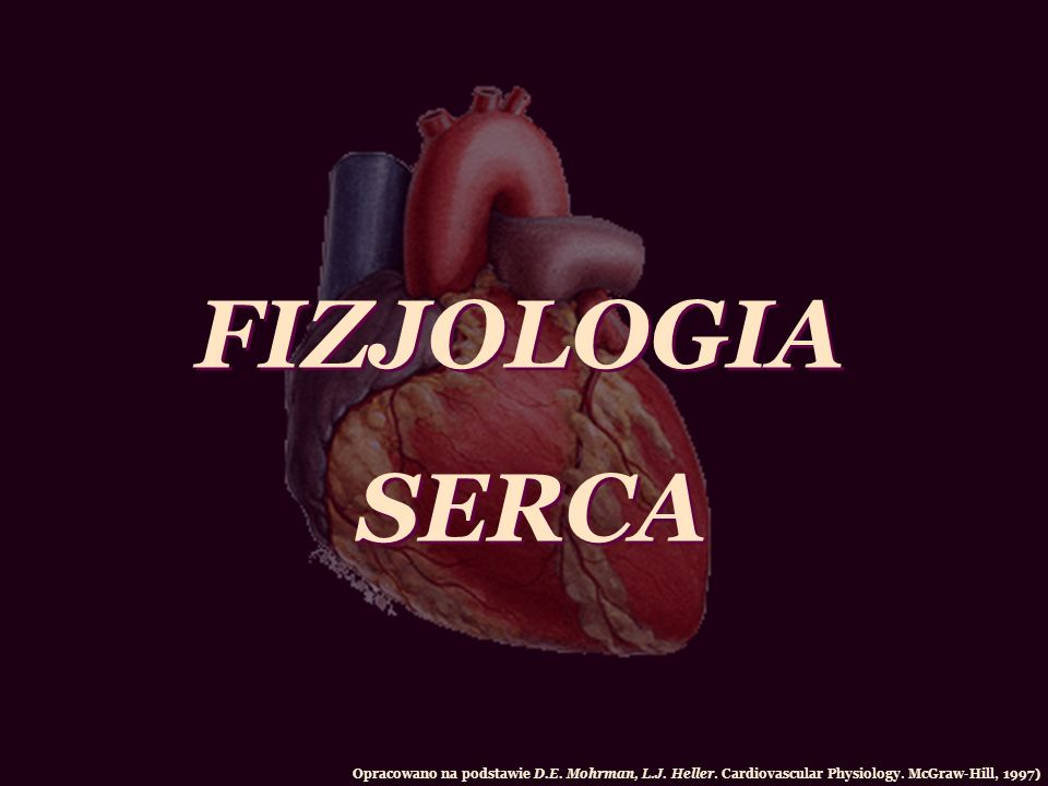 FIZJOLOGIA SERCA FIZJOLOGIA SERCA Opracowano na podstawie D.E. Mohrman, L.J. Heller. Cardiovascular Physiology. McGraw-Hill, 1997)