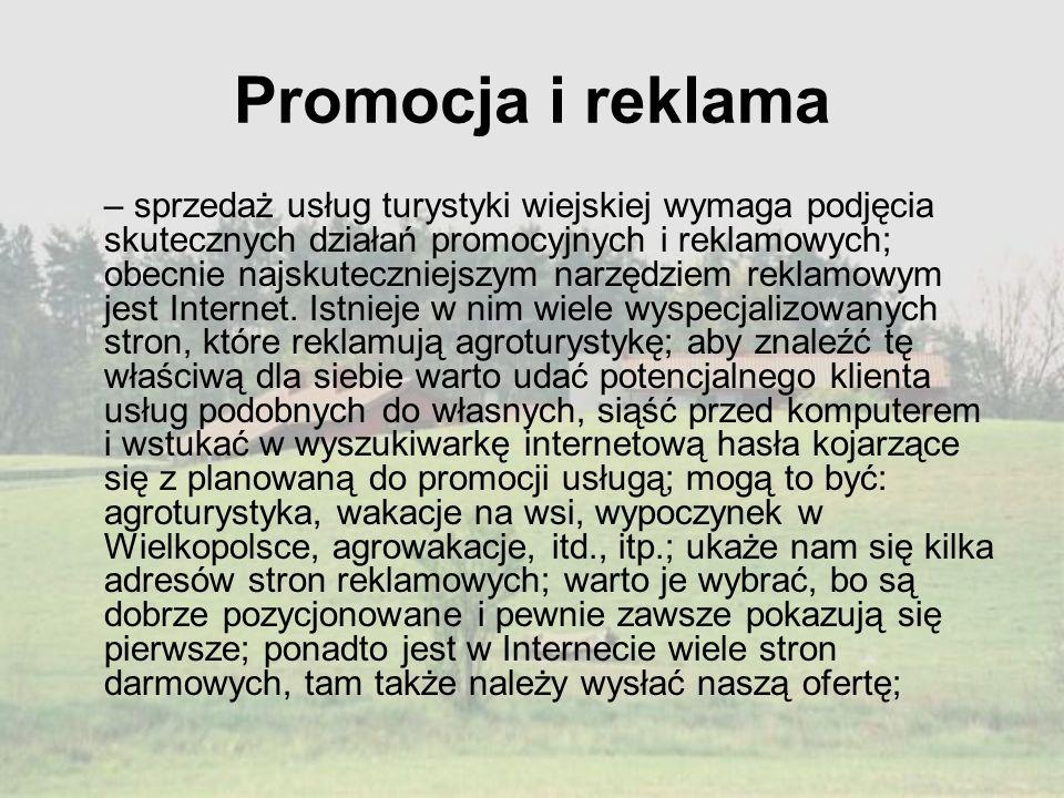 Promocja i reklama – sprzedaż usług turystyki wiejskiej wymaga podjęcia skutecznych działań promocyjnych i reklamowych; obecnie najskuteczniejszym nar