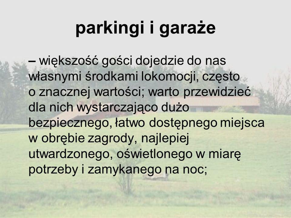 parkingi i garaże – większość gości dojedzie do nas własnymi środkami lokomocji, często o znacznej wartości; warto przewidzieć dla nich wystarczająco