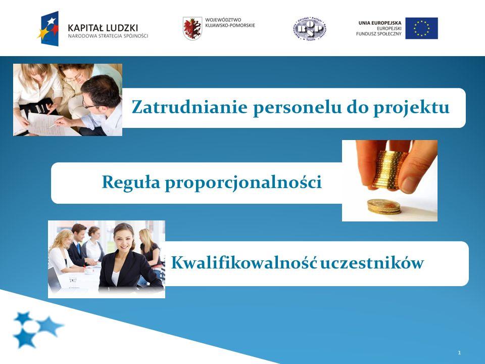 1 Zatrudnianie personelu do projektu Reguła proporcjonalności Kwalifikowalność uczestników