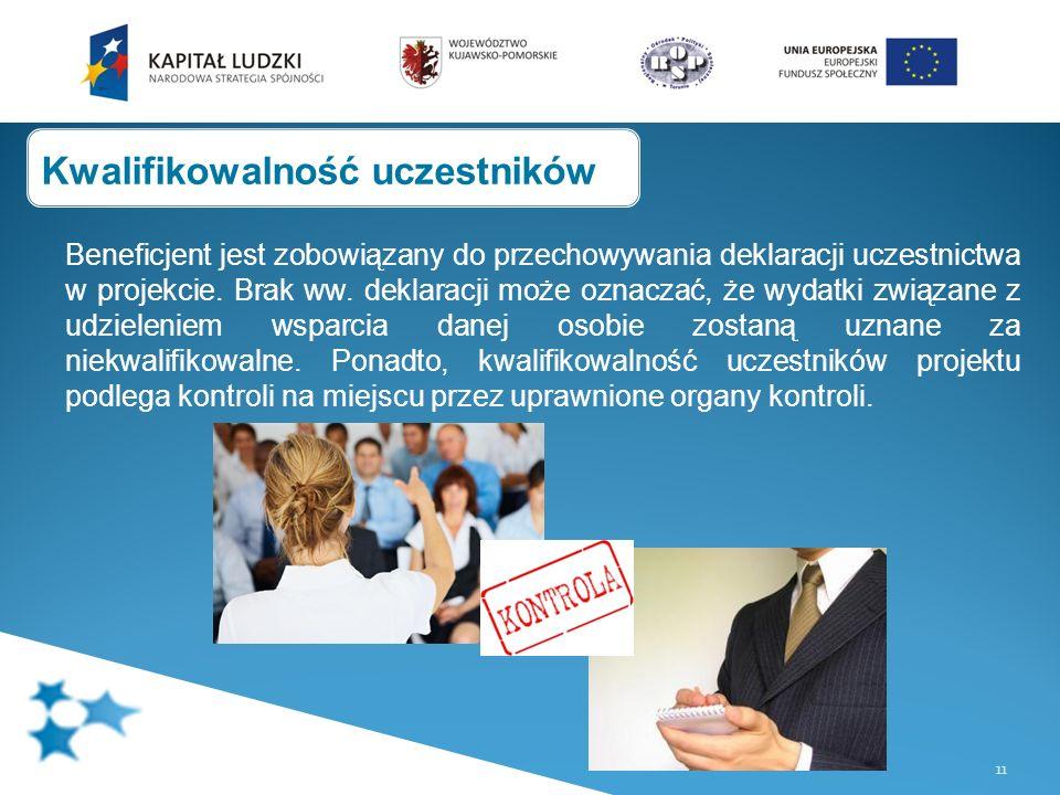 11 Beneficjent jest zobowiązany do przechowywania deklaracji uczestnictwa w projekcie. Brak ww. deklaracji może oznaczać, że wydatki związane z udziel