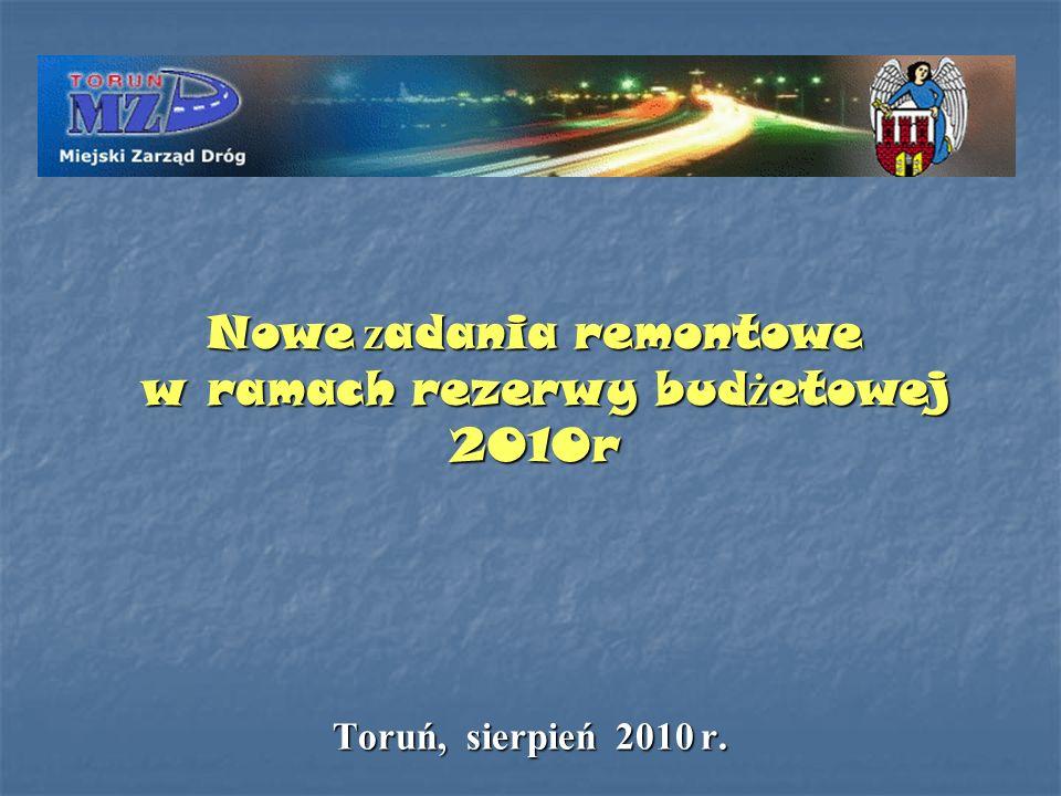 Nowe z adania remontowe w ramach rezerwy bud ż etowej 2010r w ramach rezerwy bud ż etowej 2010r Toruń, sierpień 2010 r.