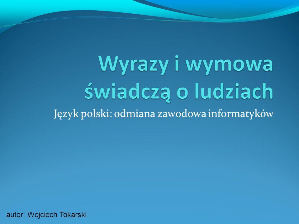 Język polski: odmiana zawodowa informatyków autor: Wojciech Tokarski