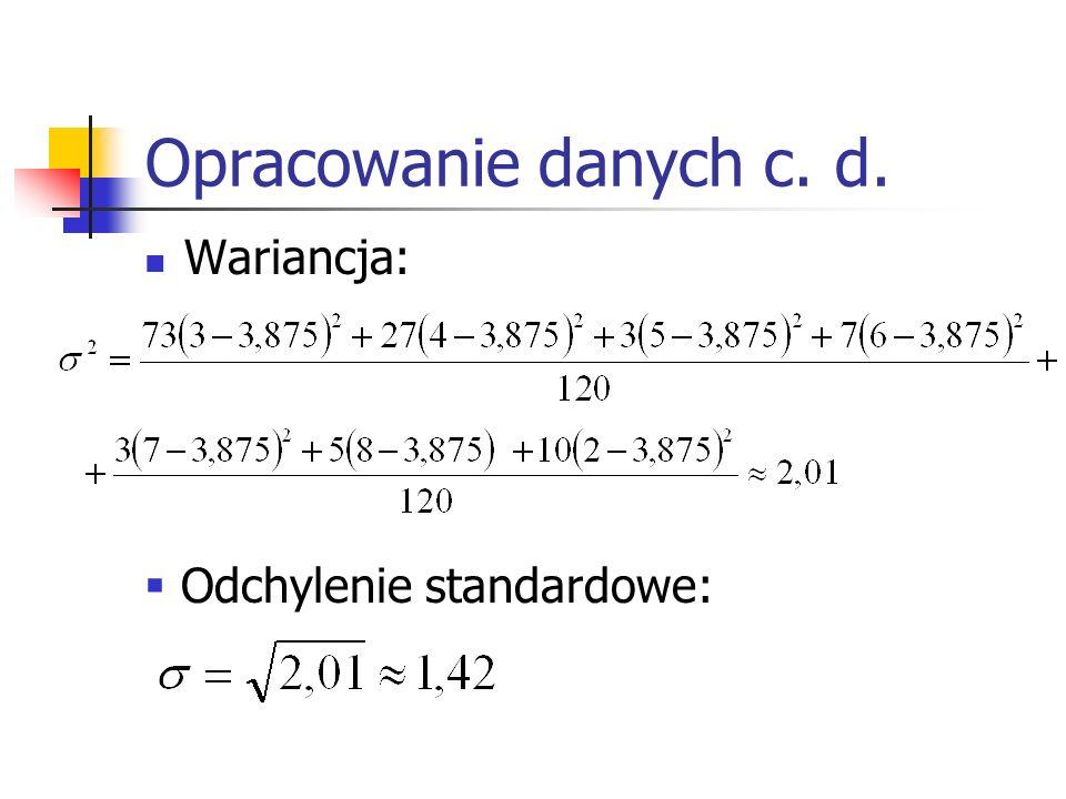 Opracowanie danych Średnia arytmetyczna n= 120 więc należy wyznaczyć średnią wyniku 60-tego i 61-ego Mediana: Dominanta: najczęściej występuje wartość