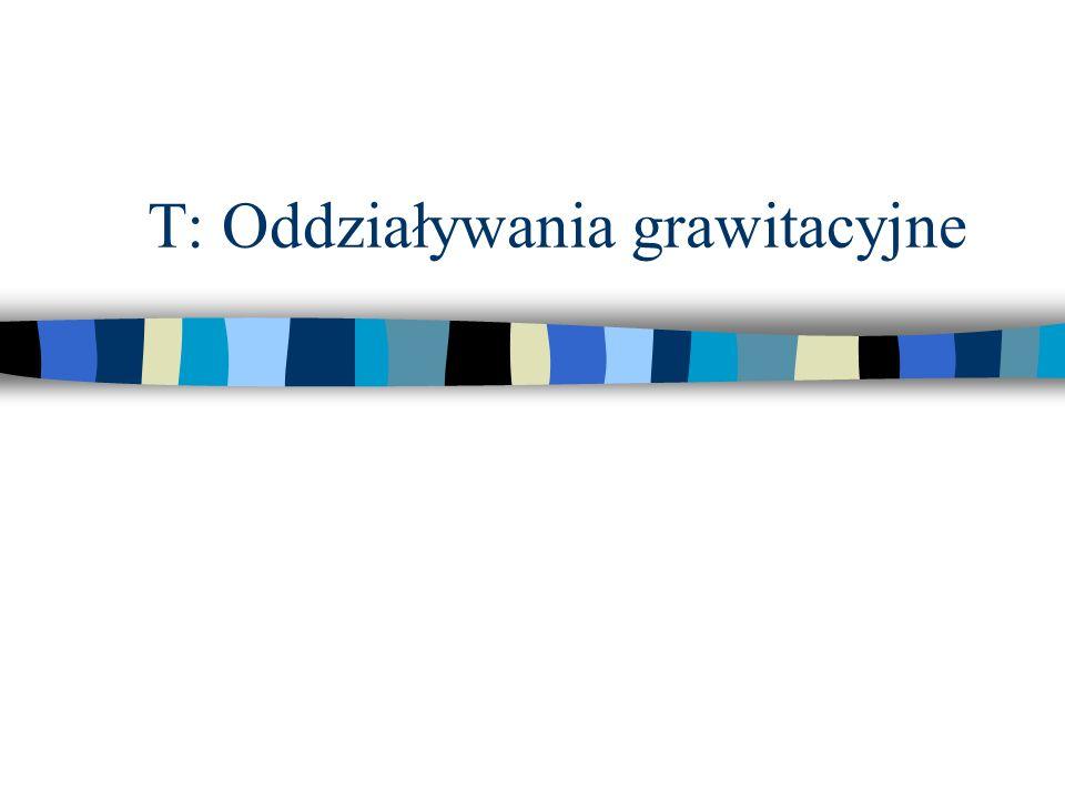 T: Oddziaływania grawitacyjne