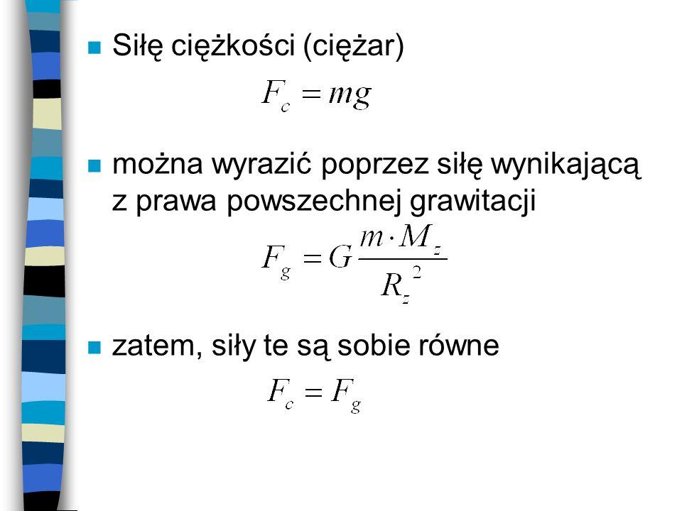 n Siłę ciężkości (ciężar) n można wyrazić poprzez siłę wynikającą z prawa powszechnej grawitacji n zatem, siły te są sobie równe