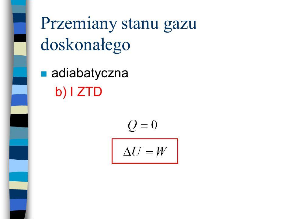 Przemiany stanu gazu doskonałego n adiabatyczna b) I ZTD