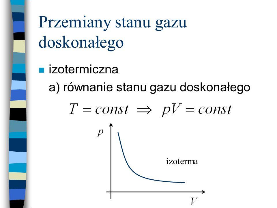 Przemiany stanu gazu doskonałego n izotermiczna a) równanie stanu gazu doskonałego izoterma