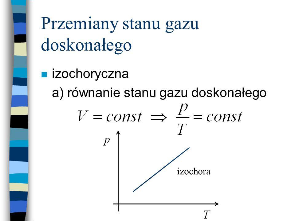 Przemiany stanu gazu doskonałego n izochoryczna a) równanie stanu gazu doskonałego izochora