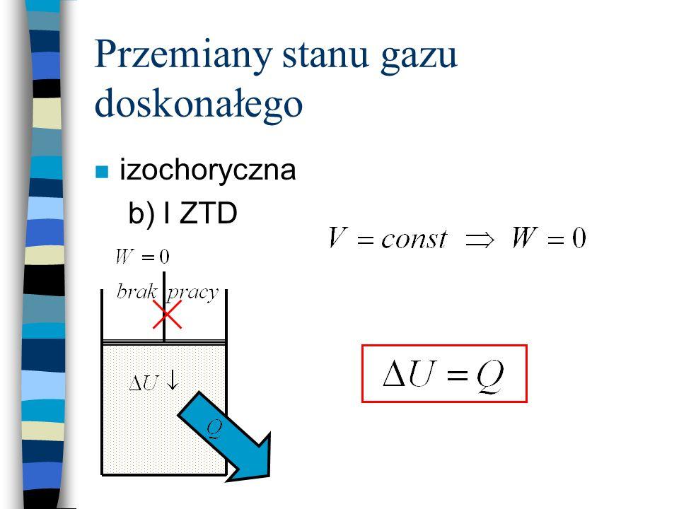 Przemiany stanu gazu doskonałego n izochoryczna b) I ZTD