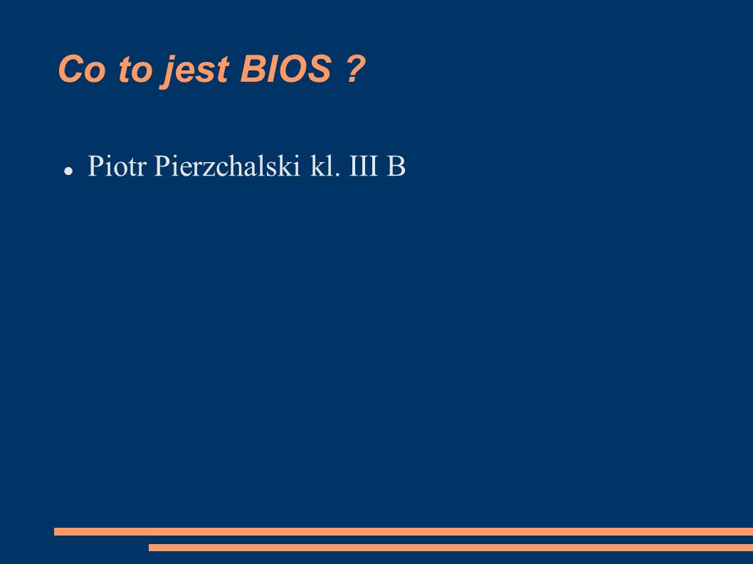 Co to jest BIOS ? Piotr Pierzchalski kl. III B