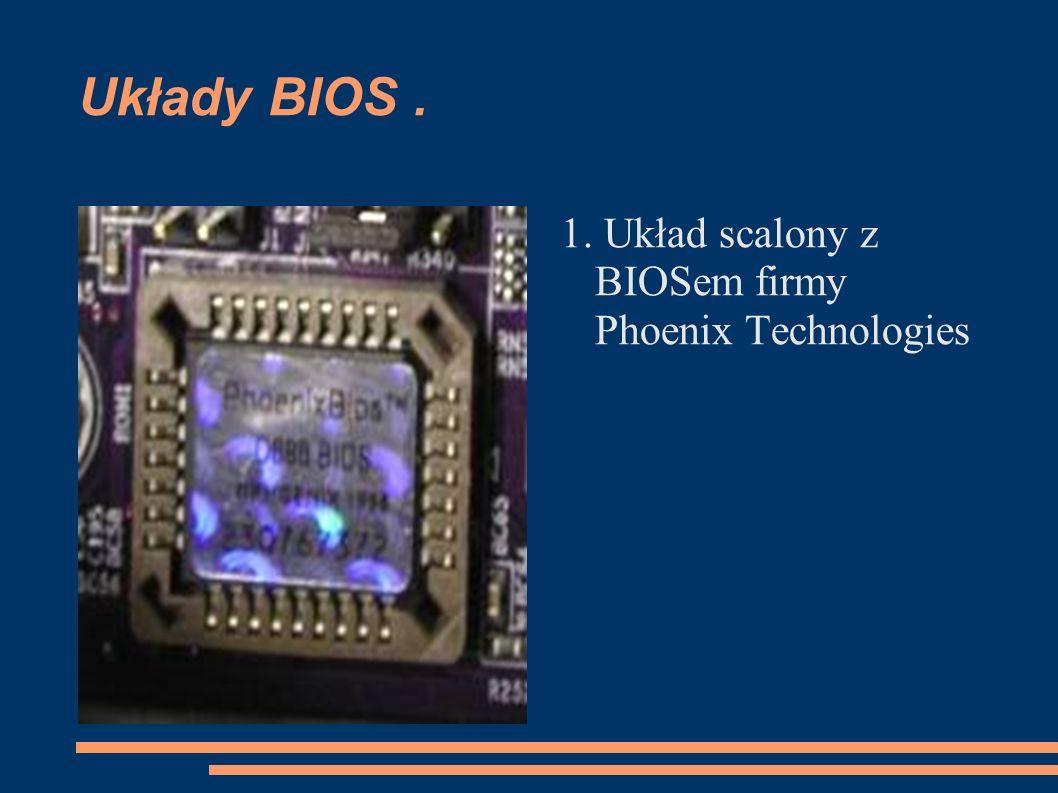 Układy BIOS. 1. Układ scalony z BIOSem firmy Phoenix Technologies