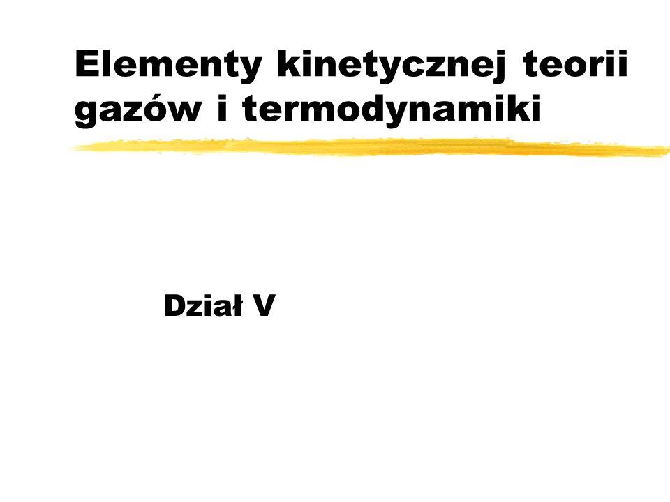Elementy kinetycznej teorii gazów i termodynamiki Dział V