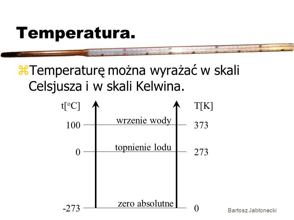 Bartosz Jabłonecki Temperatura. zTemperaturę można wyrażać w skali Celsjusza i w skali Kelwina. 100 0 -273 373 273 0 t[ o C]T[K]zero absolutne wrzenie