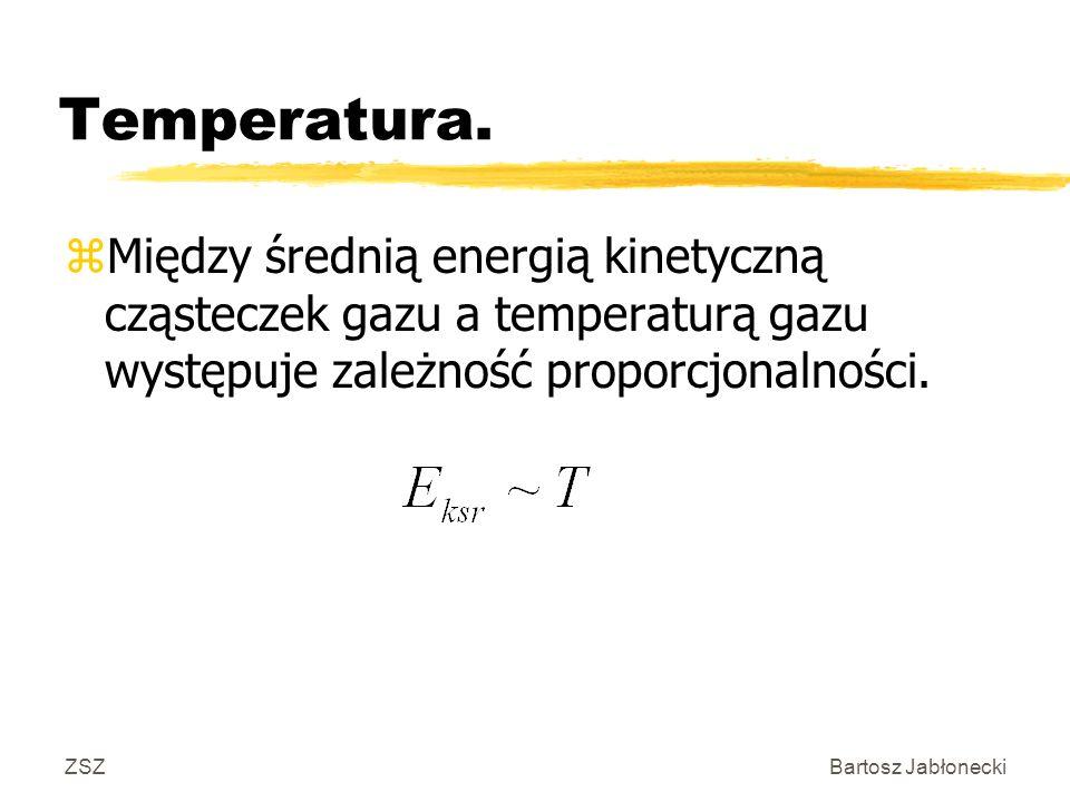 ZSZBartosz Jabłonecki Temperatura. zMiędzy średnią energią kinetyczną cząsteczek gazu a temperaturą gazu występuje zależność proporcjonalności.
