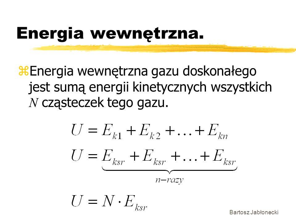 Bartosz Jabłonecki Energia wewnętrzna. Energia wewnętrzna gazu doskonałego jest sumą energii kinetycznych wszystkich N cząsteczek tego gazu.