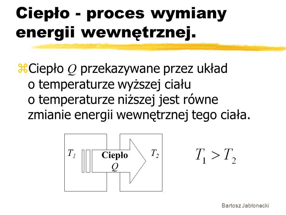 Bartosz Jabłonecki Ciepło - proces wymiany energii wewnętrznej. Ciepło Q przekazywane przez układ o temperaturze wyższej ciału o temperaturze niższej