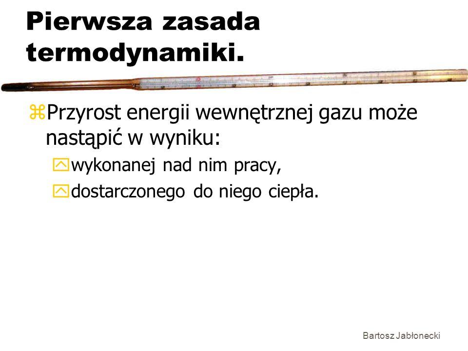 Bartosz Jabłonecki Pierwsza zasada termodynamiki. zPrzyrost energii wewnętrznej gazu może nastąpić w wyniku: ywykonanej nad nim pracy, ydostarczonego