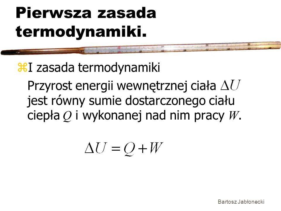 Bartosz Jabłonecki Pierwsza zasada termodynamiki. zI zasada termodynamiki Przyrost energii wewnętrznej ciała jest równy sumie dostarczonego ciału ciep