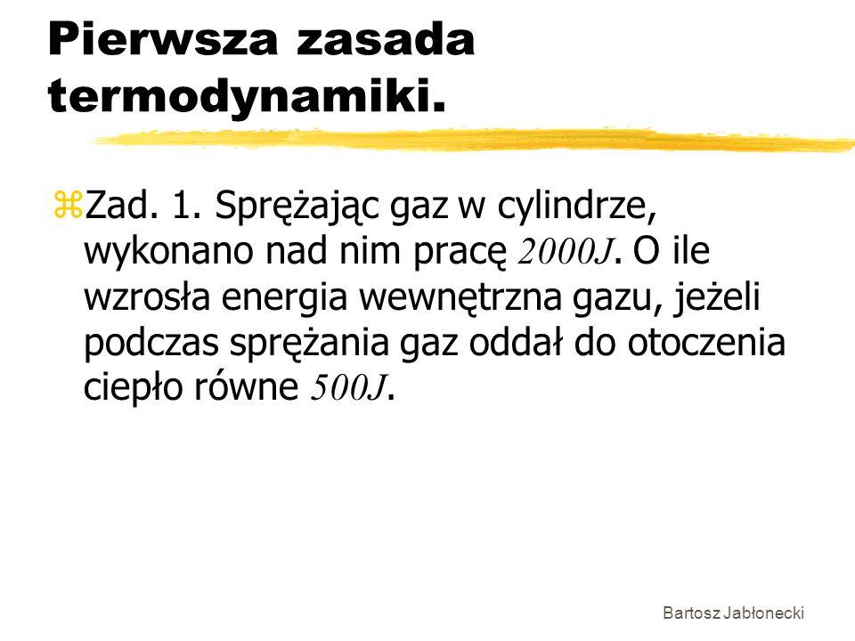 Bartosz Jabłonecki Pierwsza zasada termodynamiki. Zad. 1. Sprężając gaz w cylindrze, wykonano nad nim pracę 2000J. O ile wzrosła energia wewnętrzna ga
