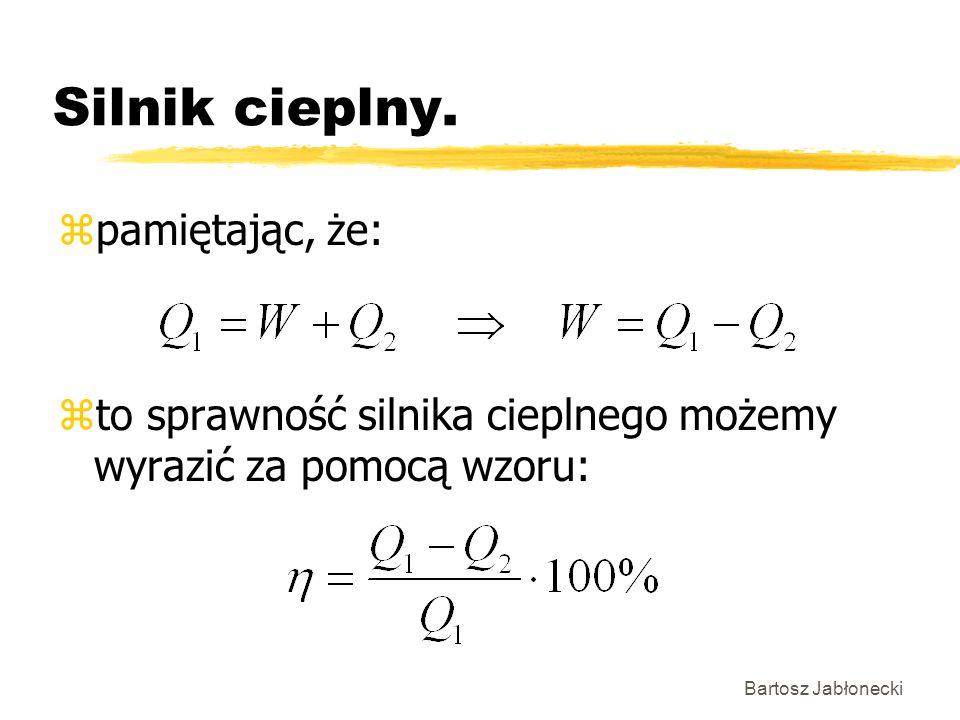 Bartosz Jabłonecki Silnik cieplny. zpamiętając, że: zto sprawność silnika cieplnego możemy wyrazić za pomocą wzoru: