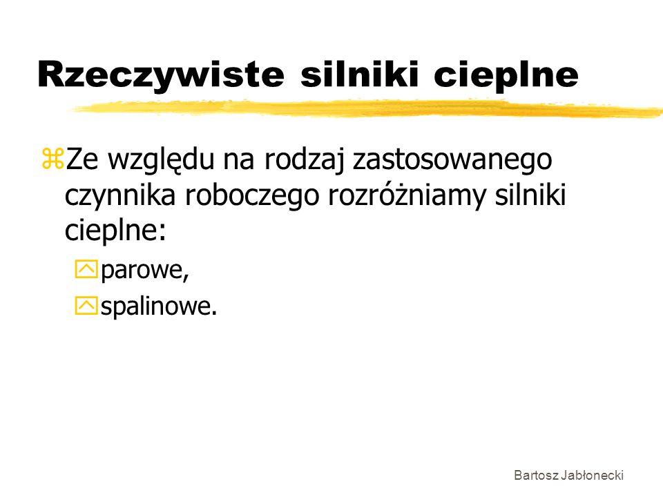 Bartosz Jabłonecki Rzeczywiste silniki cieplne zZe względu na rodzaj zastosowanego czynnika roboczego rozróżniamy silniki cieplne: yparowe, yspalinowe