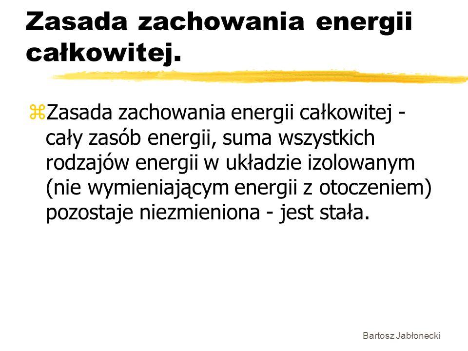 Bartosz Jabłonecki Zasada zachowania energii całkowitej. zZasada zachowania energii całkowitej - cały zasób energii, suma wszystkich rodzajów energii