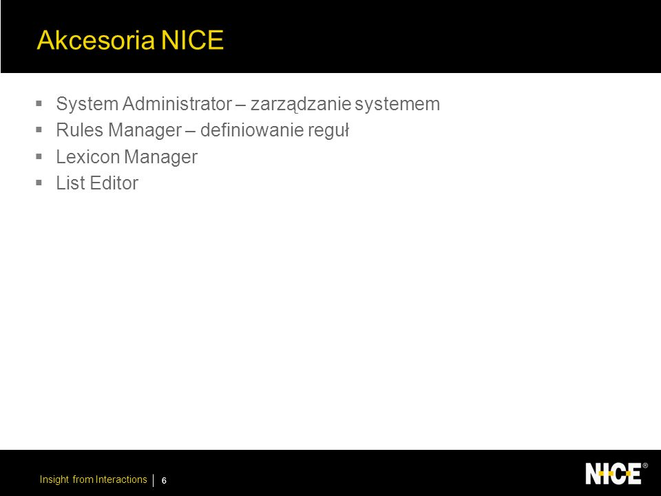 Insight from Interactions 17 System Administrator The system Administrator is used to set up different parts of the Nice system, enabling communication between each component After installing a component in the system it must be defined using the System Administrator