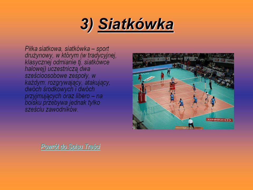 3) Siatkówka Piłka siatkowa, siatkówka – sport drużynowy, w którym (w tradycyjnej, klasycznej odmianie tj. siatkówce halowej) uczestniczą dwa sześcioo