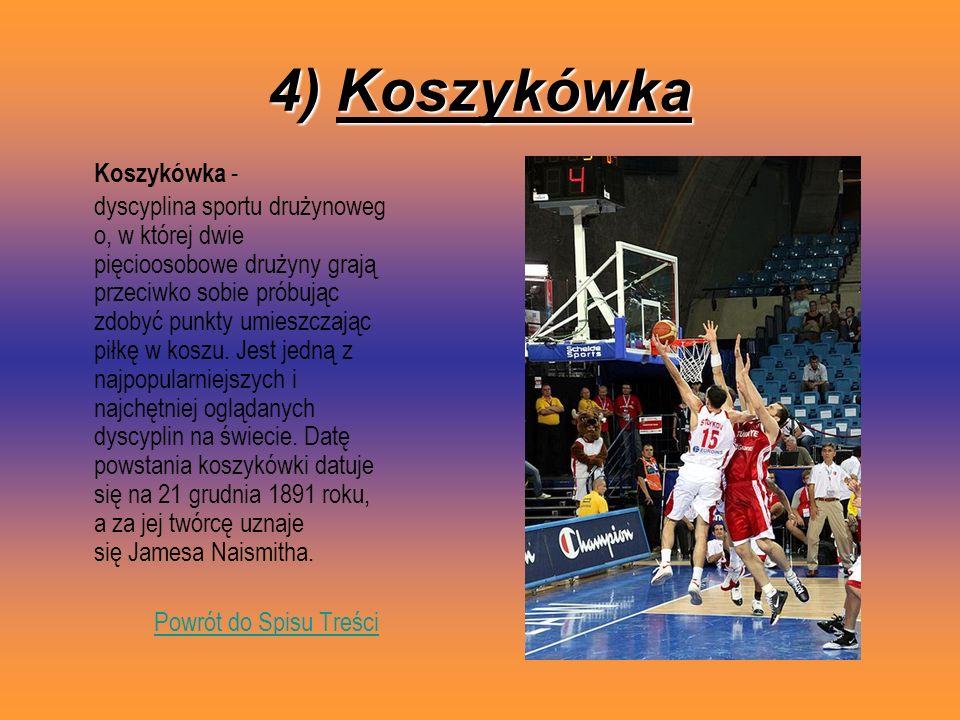 4) Koszykówka Koszykówka - dyscyplina sportu drużynoweg o, w której dwie pięcioosobowe drużyny grają przeciwko sobie próbując zdobyć punkty umieszczaj