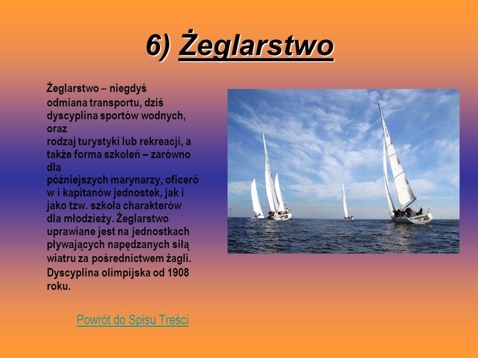 6) Żeglarstwo Żeglarstwo – niegdyś odmiana transportu, dziś dyscyplina sportów wodnych, oraz rodzaj turystyki lub rekreacji, a także forma szkoleń – z